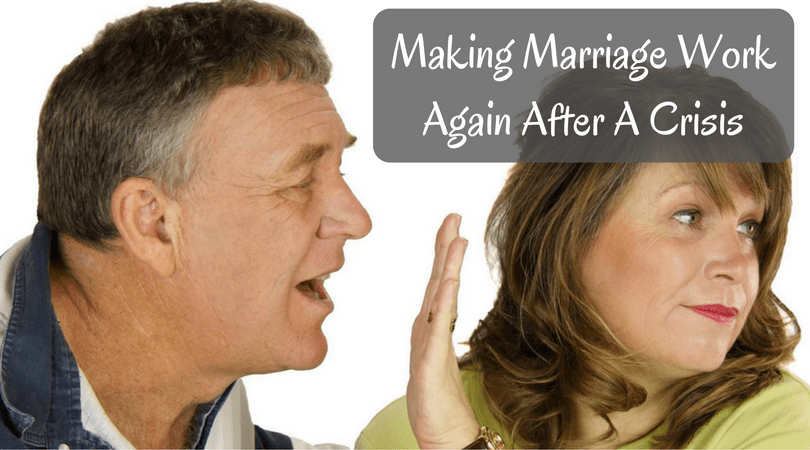 Making Marriage Work Again After A Crisis