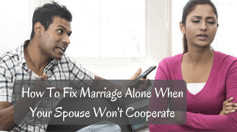 How To Fix Marriage Alone When Your Spouse Won't Cooperate