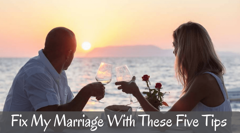 Fix My Marriage With These Five Tips