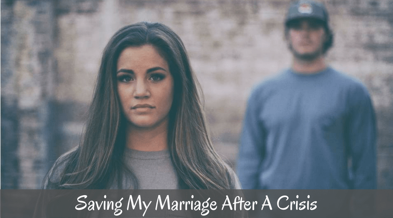 Saving My Marriage After A Crisis