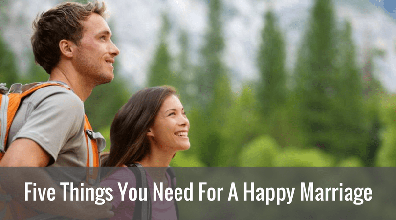Five Things You Need For A Happy Marriage