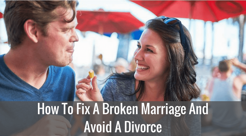 How To Fix A Broken Marriage And Avoid A Divorce