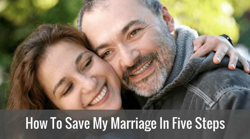 How To Save My Marriage In Five Steps