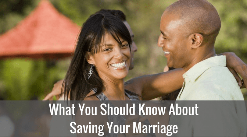 What You Should Know About Saving Your Marriage